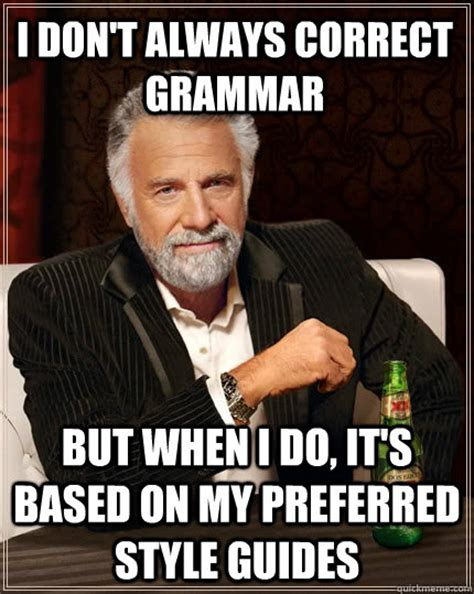Correct Grammar Meme - i don t always correct grammar but when i do it s based on my preferred style guides the most
