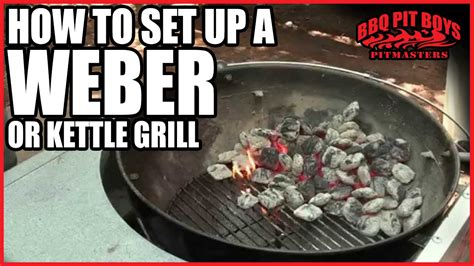 How To Set Up A Weber Or Kettle Grill By The Bbq Pit Boys
