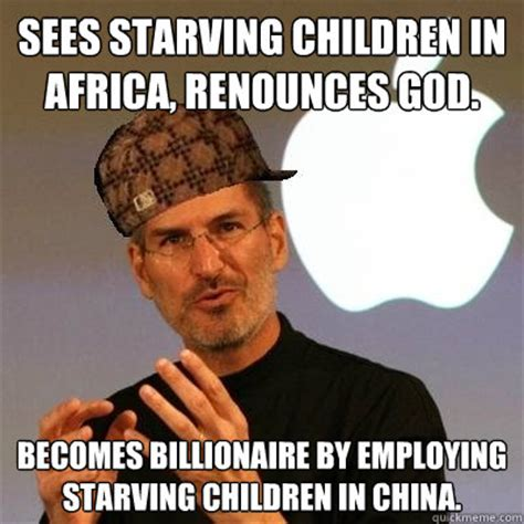 Starving African Child Meme - sees starving children in africa renounces god becomes billionaire by employing starving
