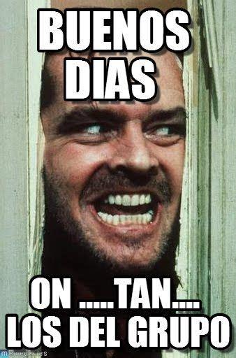 Buenos Dias Meme - 17 best images about memes on pinterest carmen salinas biblia and ja ja ja