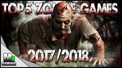 Top 5 Upcoming Zombie Games Of 2017 & 2018 (pc,ps4,xbox