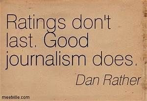 Journalist+quotes | ... don't last. Good journalism does ...