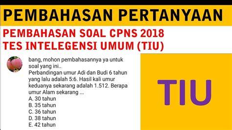 Kumpulan latihan soal tes cpns tahun 2020 dan pembahasannya. Pembahasan Soal CPNS 2018 - Tes Intelegensi Umum (TIU ...