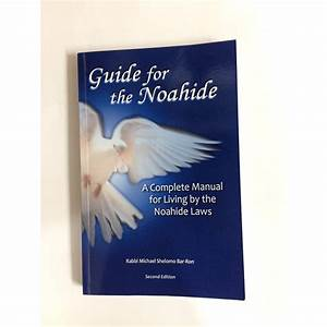 Guide For The Noahide  A Complete Manual For Living By The