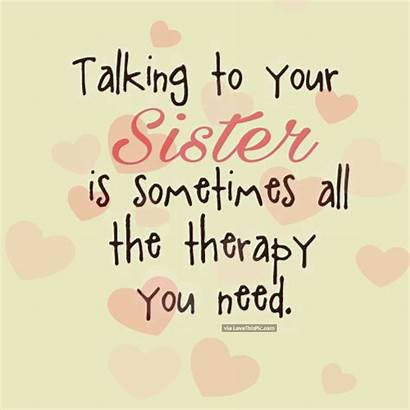 Sister Talking Quotes Sisters Therapy Inspirational Brother