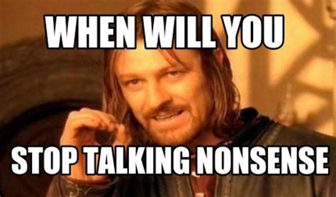 Nonsense Meme - nonsense meme 28 images meme creator dont talk that nonsense meme generator at nonsense