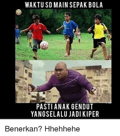 waktu sd main sepak bola pasti anak gendut yangselalu jadi kiper benerkan hhehhehe maine meme