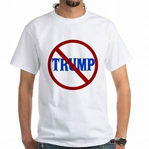 anti trump white t shirt anti trump shirt cafepresscom With kitchen colors with white cabinets with anti trump stickers