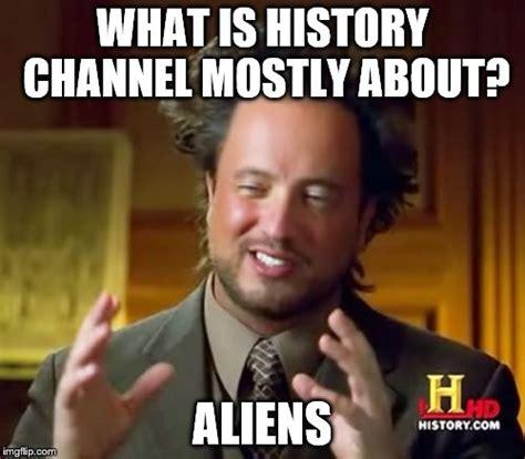 Aliens Meme History Channel - plus182 s images imgflip