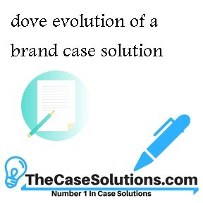 Dove Evolution Of A Brand Case Solution And Analysis, Hbr