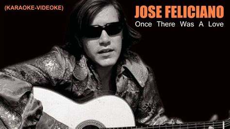 jose feliciano once there was a love chords jose feliciano once there was a love karaoke videoke