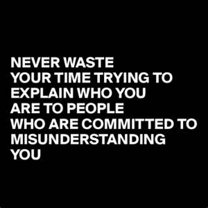 Wasting Your Ti... True Love Missunderstanding Quotes