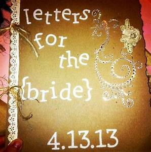 a sweet surprise from the maid of honor to be read the With letters to the bride scrapbook