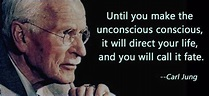 Until you make the unconscious conscious, it will direct ...