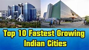 Top 10 Fastest Growing Indian Cities | Top cities in india ...