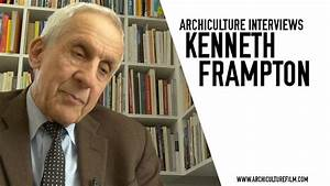Kenneth Frampton Archiculture Extras Interview - YouTube