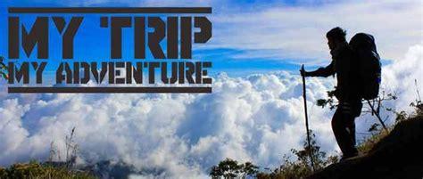my trip my adventure pendaki kumpulan gambar kata kata anak petualang gambar