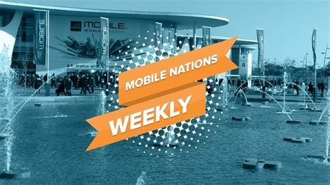 mobile nations weekly looming shadow of mwc and the reach of the fbi android central
