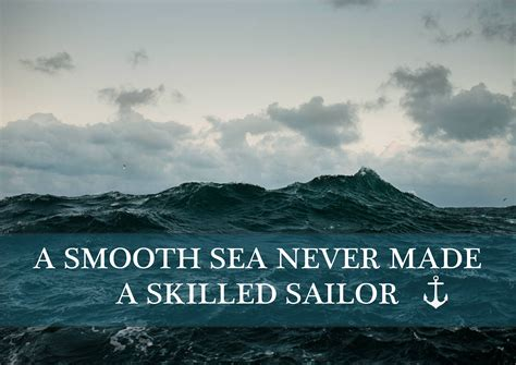 smooth sea    skilled sailor rough sea