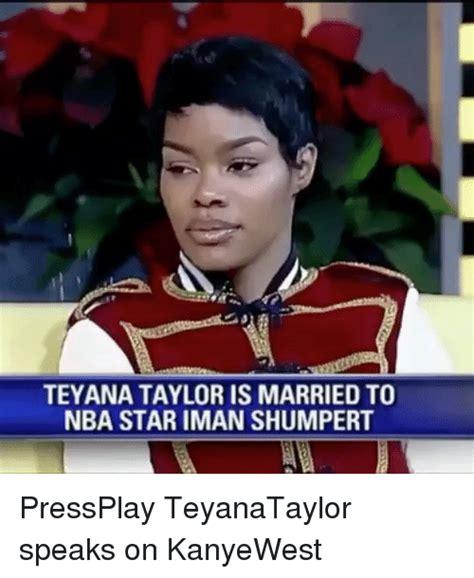 Teyana Taylor Meme - teyana taylor is married to nba star iman shumpert pressplay teyanataylor speaks on kanyewest
