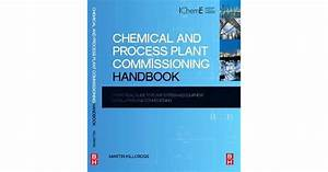 Chemical And Process Plant Commissioning Handbook  A