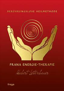 Buch Selber Binden Spirale : prana energie therapie esoterik lebenshilfe freya verlag ~ Frokenaadalensverden.com Haus und Dekorationen