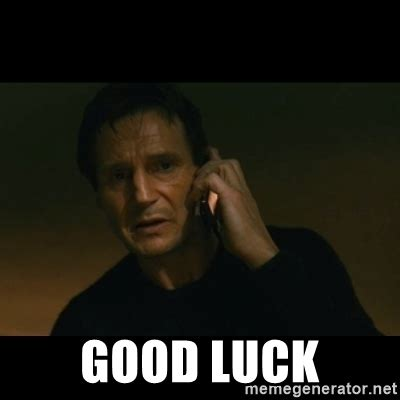 Goodluck Meme - good luck liam neeson taken meme generator
