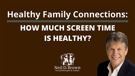 how much screen time is healthy neil d brown