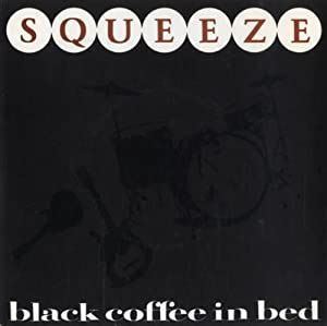 There's a stain on my notebook where your coffee cup was and there's ash in the pages, now i've got myself lost i was writing to tell you that my feelings tonight are a stain on my notebook that. Squeeze - Black Coffee In Bed - p/s - Amazon.com Music