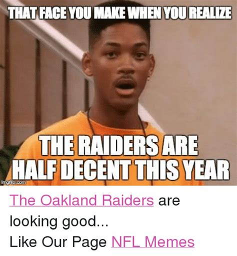 Oakland Raiders Memes - that face you make when you realize the raiders are half decent this year rngfipcom the oakland