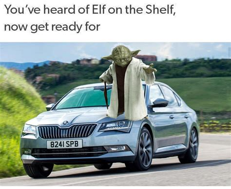 You Ve Heard Of Elf On The Shelf Memes - you ve heard of ef on the shelf now get ready for yoda on a skoda you ve heard of the elf on