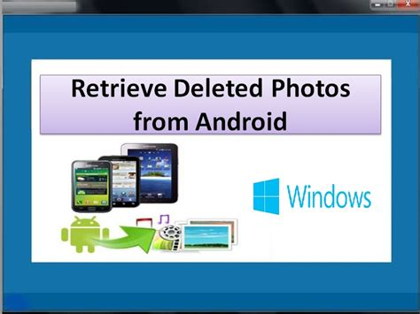how to get deleted back on android retrieve deleted photos from android screenshot x 64 bit