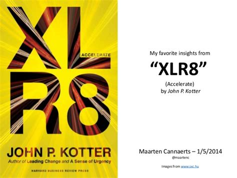 John P Kotter Xlr8 insights from the book accelerate john p kotter