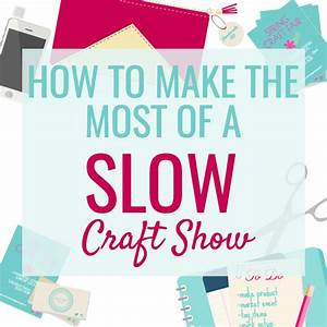 How To Make The Most Out of a Slow Craft Show - Made Urban