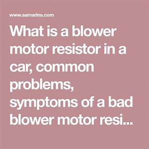 What Is A Blower Motor Resistor In A Car  Common Problems