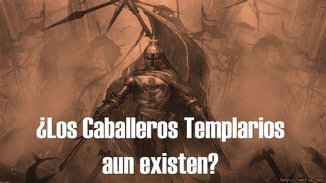 ¿existen En La Actualidad Los Caballeros Templarios? Youtube