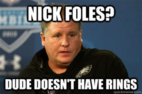 Nick Foles Memes - nick foles dude doesn t have rings chip kelly quickmeme