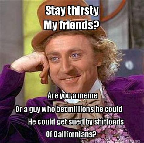 Thirsty Guys Meme - stay thirsty memes image memes at relatably com