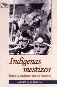 Marisol de la CADENA Indígenas Mestizos: Raza y Cultura
