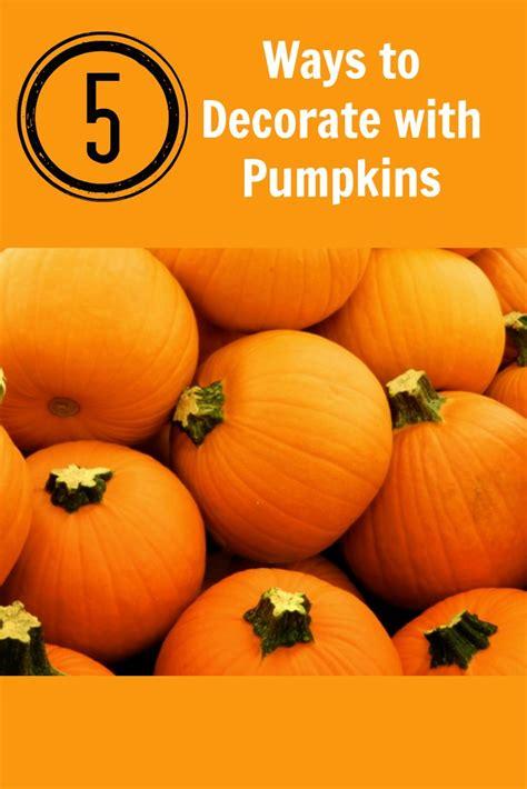 ways to decorate pumpkins 5 ways to decorate with pumpkins bargainbriana