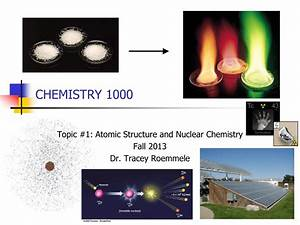 Chemistry 1000 Topic  1  Atomic Structure And Nuclear