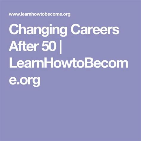 i need a career change changing careers after 50 learnhowtobecome org what i