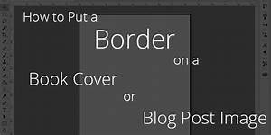 How to Put a Border on a Book Cover or Blog Post Image ...