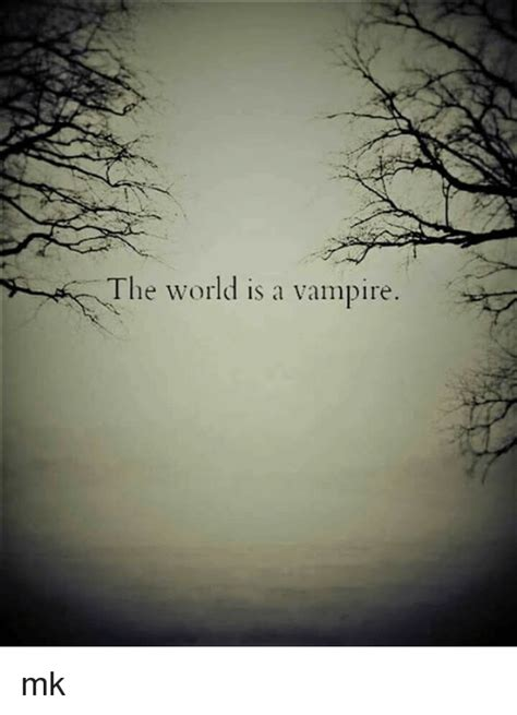 25 Best Memes About The World Is A Vampire The World Is