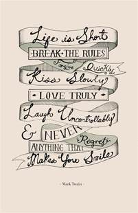 Life Is Short Break the Rules Forgive Quickly