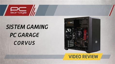 Pc Garage  Video Review Sistem Gaming Pc Garage Corvus