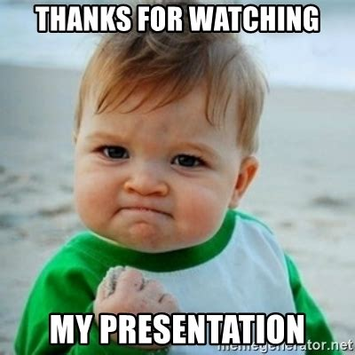 Thanks Baby Meme - thanks for watching my presentation baby meme generator