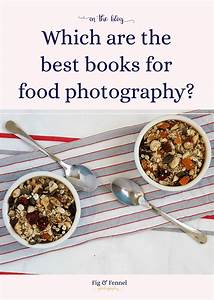 Which are the best food photography books? | Fig & Fennel Photography