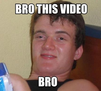 Meme Video Creator - meme creator bro this video bro meme generator at memecreator org