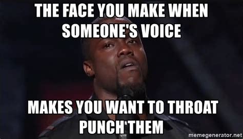 Throat Punch Meme - the face you make when someone s voice makes you want to throat punch them kevin hart face